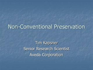Non-Conventional Preservation