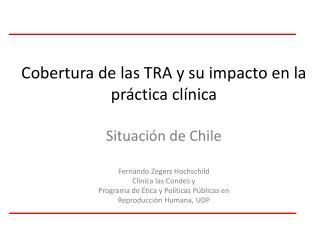 Cobertura de las TRA y su impacto en la práctica clínica Situación de Chile