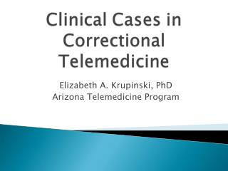 Elizabeth A. Krupinski, PhD Arizona Telemedicine Program