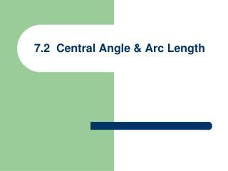 7.2  Central Angle & Arc Length