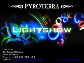 Contact : Bc. Pavla Žáková  showmanager Phone : +420 725 706 482 e-mail:  pavlazakova@pyroterra.cz