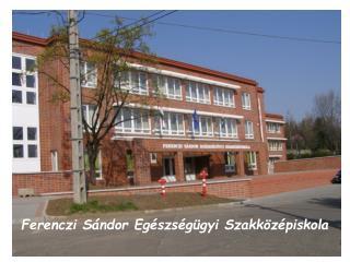Ferenczi Sándor Egészségügyi Szakközépiskola