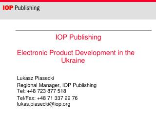 Lukasz Piasecki Regional Manager, IOP Publishing  Tel: +48 723 877 518 Tel/Fax: +48 71 337 29 76