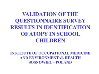 VALIDATION OF THE QUESTIONNAIRE SURVEY RESULTS IN IDENTIFICATION OF ATOPY IN SCHOOL CHILDREN