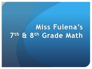 Miss  Fulena's 7 th  & 8 th  Grade Math
