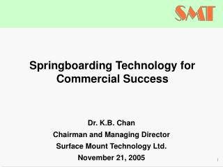 Dr. K.B. Chan Chairman and Managing Director Surface Mount Technology Ltd. November 21, 2005