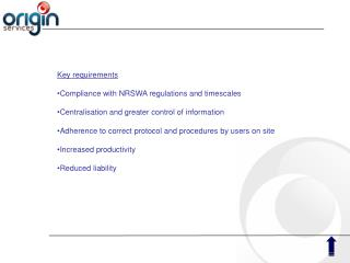 Key requirements  Compliance with NRSWA regulations and timescales  Centralisation and greater control of information  A