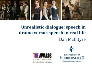 Unrealistic dialogue: speech in drama versus speech in real life Dan McIntyre