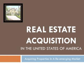 Real Estate  acquisition In the united states of America