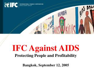 IFC Against AIDS Protecting People and Profitability Bangkok, September 12, 2005