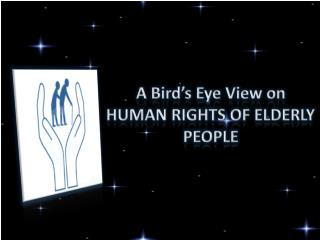 A Bird's Eye View on  HUMAN RIGHTS OF ELDERLY PEOPLE