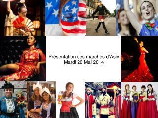 Présentation des marchés d ' Asie Mardi 20 Mai 2014