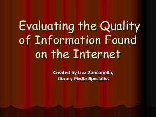 Evaluating the Quality    of Information Found on the Internet