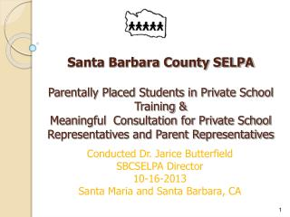 Conducted Dr. Jarice Butterfield SBCSELPA Director 10-16-2013 Santa Maria and Santa Barbara, CA
