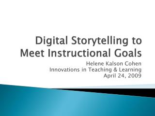 Digital Storytelling to Meet  I nstructional  G oals