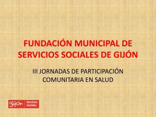 FUNDACIÓN MUNICIPAL DE SERVICIOS SOCIALES DE GIJÓN