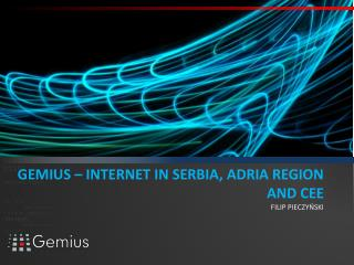 GEMIUS – INTERNET IN SERBIA, ADRIA REGION AND CEE FILIP PIECZYŃSKI