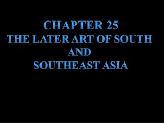 Chapter 25 The later art of south  and  Southeast Asia