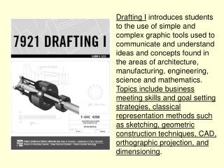 Drafting I  introduces students to the use of simple and complex graphic tools used to