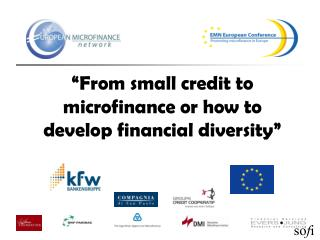 """""""From small credit to microfinance or how to develop financial diversity"""""""