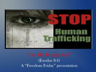 """Let My People Go!"" ( Exodus 8:1 ) A ""Freedom  Friday"" presentation"