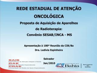 REDE ESTADUAL DE ATENÇÃO ONCOLÓGICA Proposta de Aquisição de Aparelhos de Radioterapia: