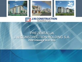 PREZENTACJA  J.W.CONSTRUCTION HOLDING S.A. PERFORMANCE IN Q 1  200 9