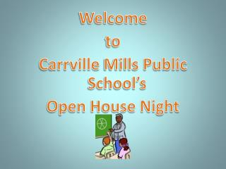 Welcome  to  Carrville  Mills Public School's  Open House Night
