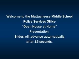 Welcome to the Mattacheese Middle School  Police Services Office �Open House at Home�