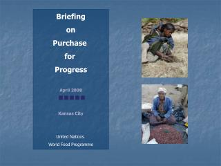 Briefing on Purchase  for  Progress April 2008 Kansas City United Nations  World Food Programme