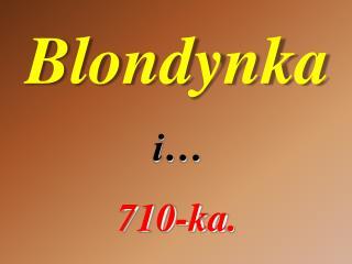 Blond ynka i… 710 - ka .