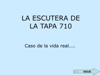 LA ESCUTERA DE  LA TAPA 710