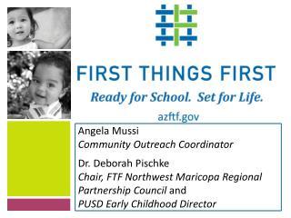 Angela  Mussi Community Outreach Coordinator Dr. Deborah  Pischke
