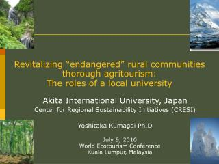 Revitalizing �endangered� rural communities thorough agritourism:  The roles of a local university