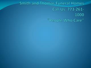 "Smith and Thomas Funeral  Homes  				Call  Us: 773-261-1000  ""People Who Care"""