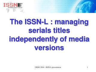 The ISSN-L :  managing  serials  titles independently  of media versions