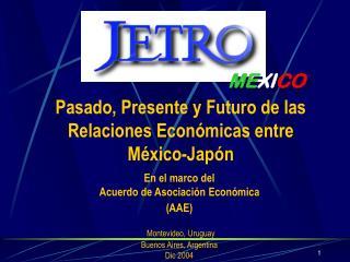 Pasado, Presente y Futuro de las Relaciones Económicas entre  México-Japón