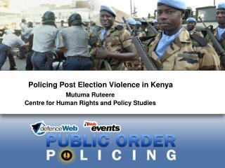 Policing Post Election Violence in Kenya