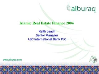 Islamic Real Estate Finance 2004 Keith Leach Senior Manager ABC International Bank PLC
