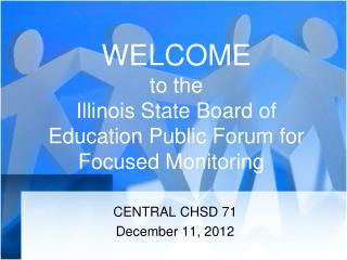 WELCOME to the Illinois State Board of Education Public Forum for   Focused Monitoring