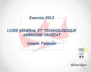 Exercice 2012 LYCEE GENERAL ET TECHNOLOGIQUE AMBROISE CROIZAT Compte  Financier