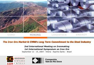 The Iron Ore Market & CVRD's Long Term Commitment to the Steel Industry