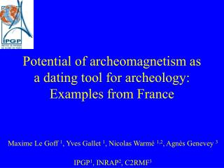 Potential of archeomagnetism as a dating tool for archeology: Examples from France
