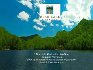 A Bear Lake Destination Wedding  By Laina Hamilton Bear Lake Reserve Lodge Experience Manager