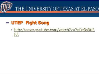 –   UTEP  Fight Song http ://youtube/watch?v= 7aDy8sBN3FA