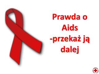 Prawda o Aids  -przekaż ją dalej