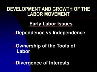 DEVELOPMENT AND GROWTH OF THE LABOR MOVEMENT