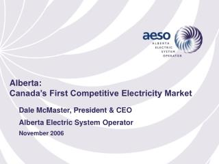Dale McMaster, President & CEO Alberta Electric System Operator November 2006