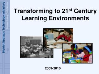 Transforming to 21 st  Century Learning Environments