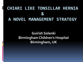 Chiari like Tonsillar Hernia & A novel Management Strategy